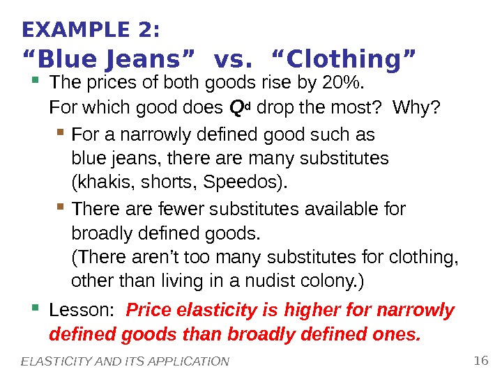 "ELASTICITY AND ITS APPLICATION 16 EXAMPLE 2: ""Blue Jeans"" vs.  ""Clothing"" The prices of both"