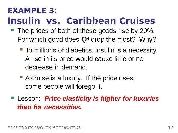 ELASTICITY AND ITS APPLICATION 17 EXAMPLE 3: Insulin vs.  Caribbean Cruises The prices of both