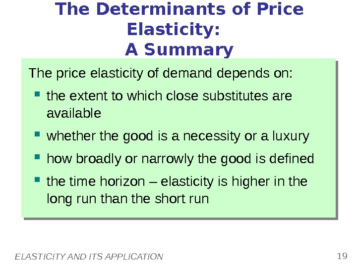 ELASTICITY AND ITS APPLICATION 19 The Determinants of Price Elasticity:  A Summary The price elasticity