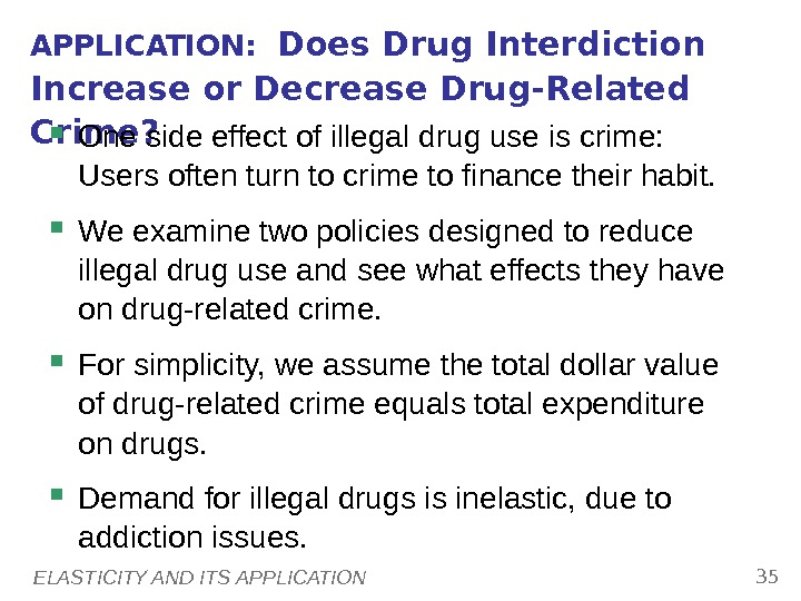 ELASTICITY AND ITS APPLICATION 35 APPLICATION:  Does Drug Interdiction Increase or Decrease Drug-Related Crime?