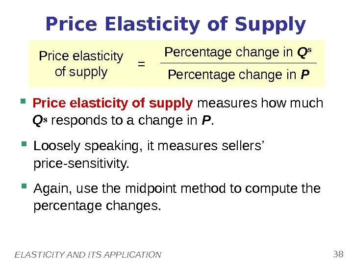 ELASTICITY AND ITS APPLICATION 38 Price Elasticity of Supply Price elasticity of supply measures how much