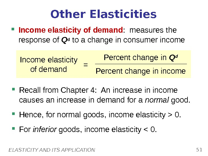 ELASTICITY AND ITS APPLICATION 51 Other Elasticities Income elasticity of demand :  measures the response