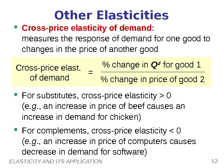 ELASTICITY AND ITS APPLICATION 52 Other Elasticities Cross-price elasticity of demand :  measures the response