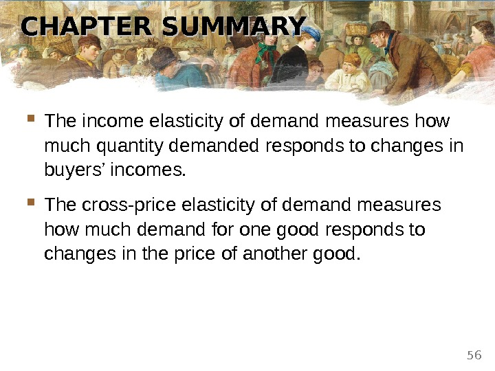 CHAPTER SUMMARY The income elasticity of demand measures how much quantity demanded responds to changes in