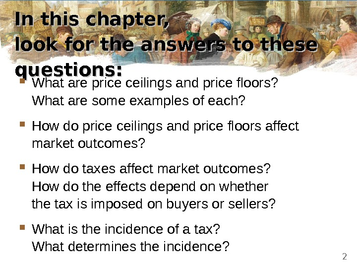 In this chapter,  look for the answers to these questions:  What are price ceilings