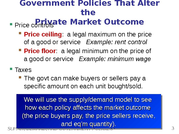 SUPPLY, DEMAND, AND GOVERNMENT POLICIES 3 Government Policies That Alter the Private Market Outcome  Price