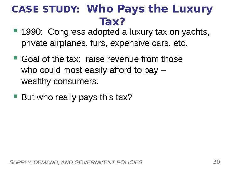 SUPPLY, DEMAND, AND GOVERNMENT POLICIES 30 CASE STUDY:  Who Pays the Luxury Tax?  1990: