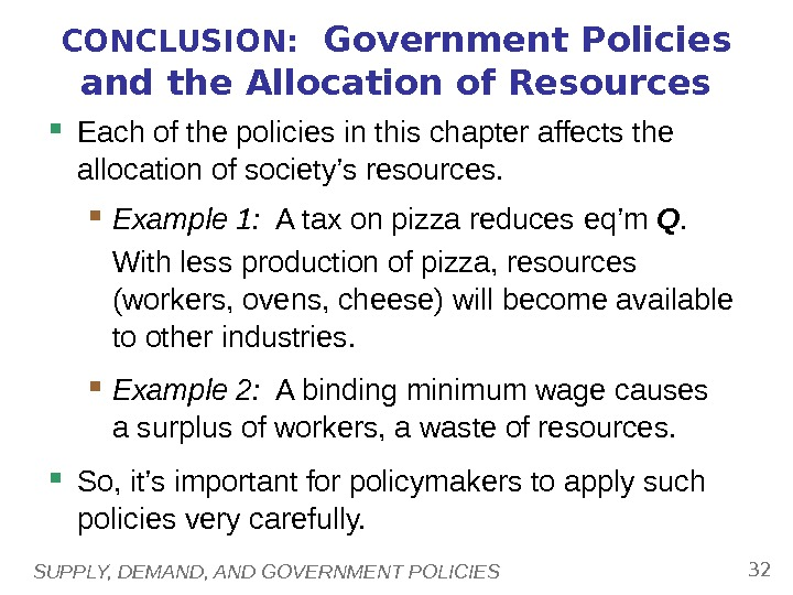SUPPLY, DEMAND, AND GOVERNMENT POLICIES 32 CONCLUSION:  Government Policies and the Allocation of Resources Each