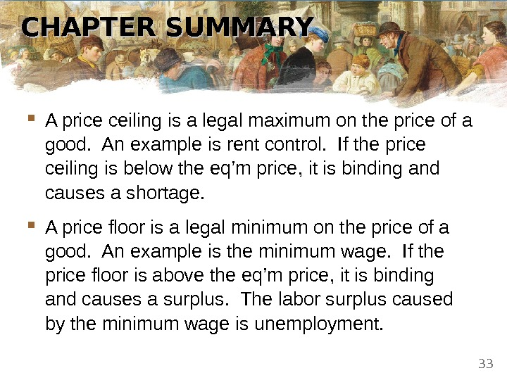 CHAPTER SUMMARY A price ceiling is a legal maximum on the price of a good.