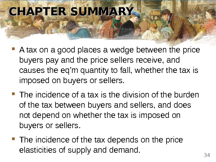 CHAPTER SUMMARY A tax on a good places a wedge between the price buyers pay and