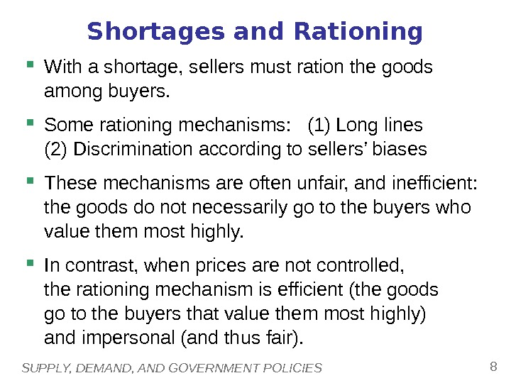 SUPPLY, DEMAND, AND GOVERNMENT POLICIES 8 Shortages and Rationing With a shortage, sellers must ration the