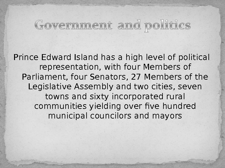 Prince Edward Island has a high level of political representation, with four. Members of Parliament, four.