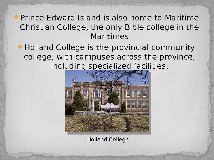 Prince Edward Island is also home to. Maritime Christian College, the only Bible college in