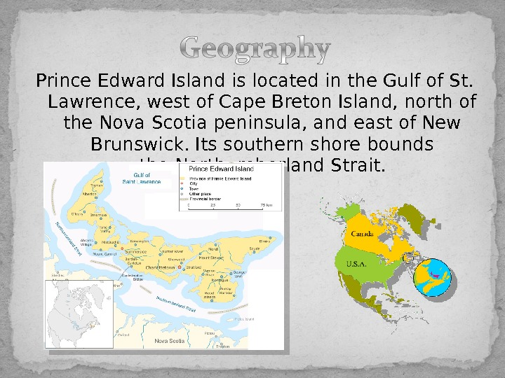 Prince Edward Island is located in the. Gulf of St.  Lawrence, west of. Cape Breton