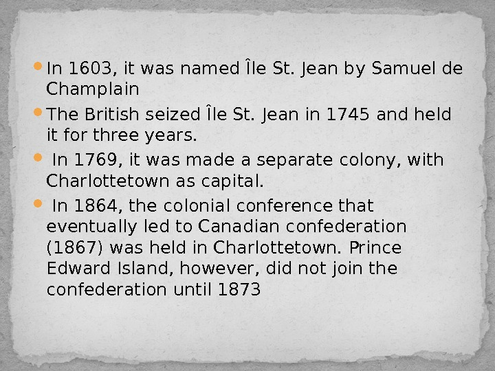In 1603, it was named Île St. Jean by Samuel de Champlain The British seized