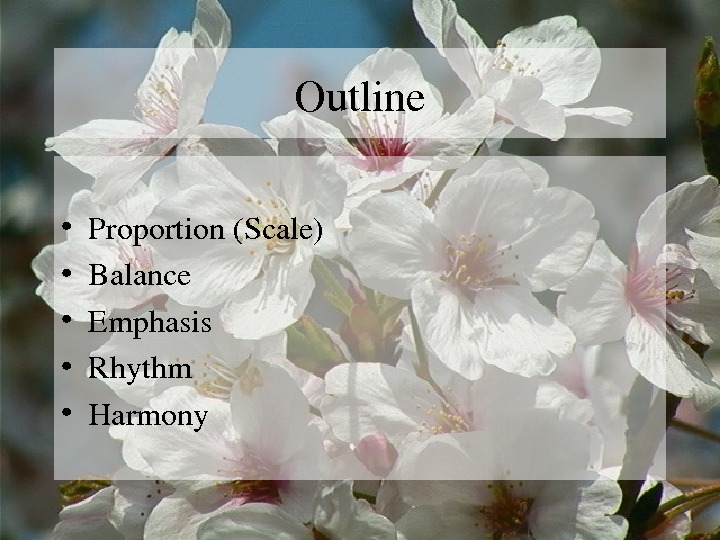 Outline • Proportion(Scale) • Balance • Emphasis • Rhythm • Harmony