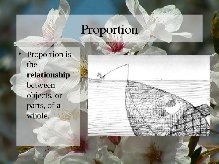 Proportion • Proportion is the relationship between objects, or parts, of a whole.