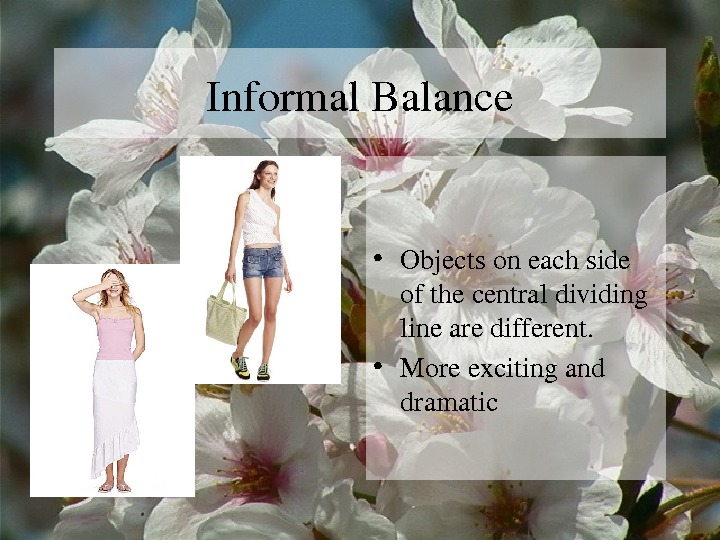 Informal. Balance • Objectsoneachside ofthecentraldividing linearedifferent.  • Moreexcitingand dramatic