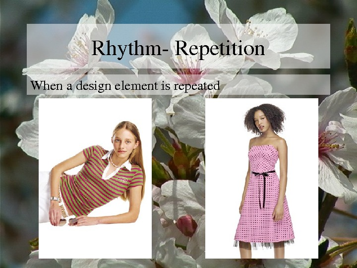 Rhythm. Repetition Whenadesignelementisrepeated