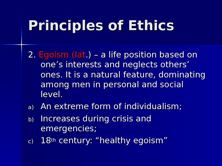 Principles of Ethics 2. 2.  Egoism (lat. ) – a life position based on one's