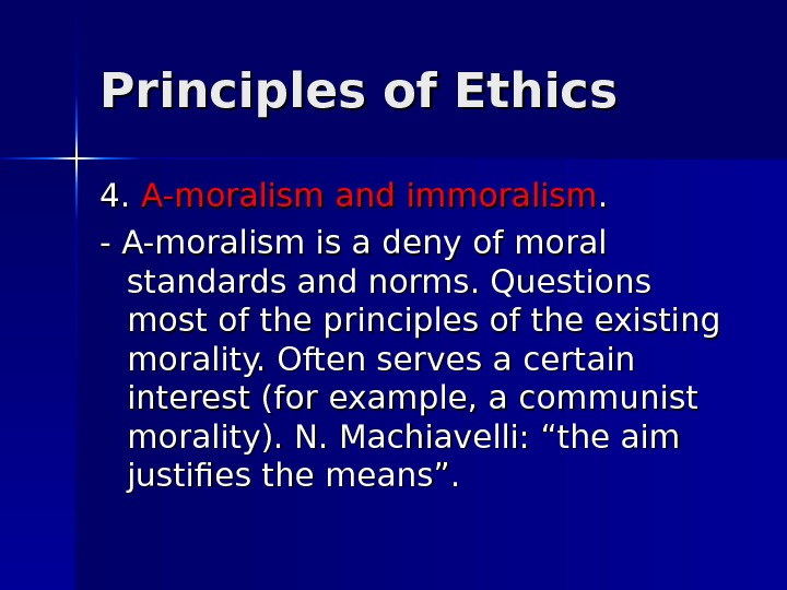 Principles of Ethics 4. 4.  A-moralism and immoralism. . - A-moralism is a deny of