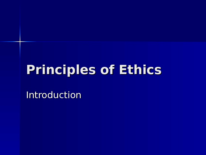 Principles of Ethics Introduction
