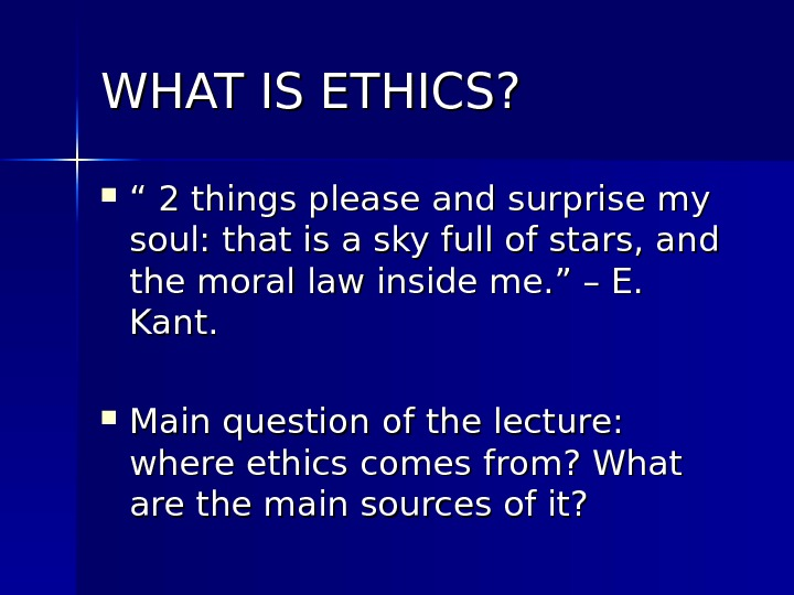 "WHAT IS ETHICS?  "" "" 2 things please and surprise my soul: that is a"