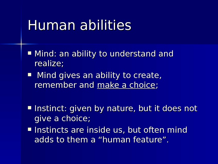 Human abilities Mind: an ability to understand and realize; Mind gives an ability to create,