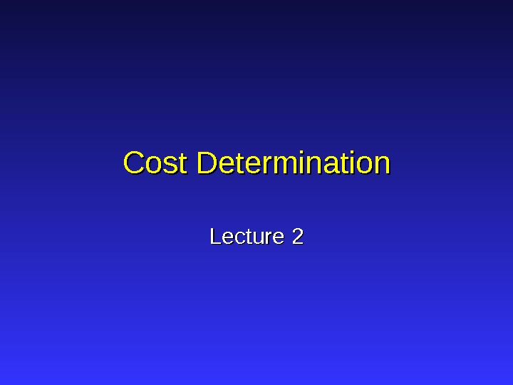 Cost Determination Lecture 2