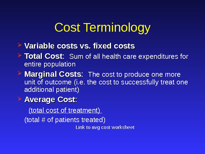 Cost Terminology Variable costs vs. fixed costs Total Cost :  Sum of all health care