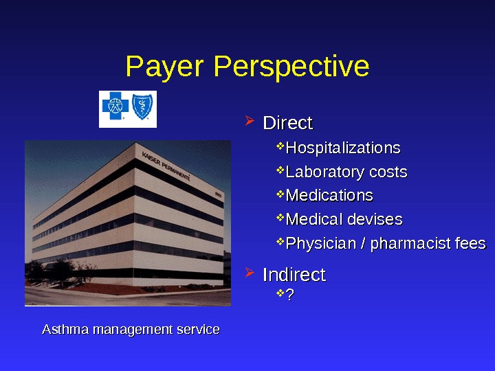 Hospitalizations Laboratory costs Medications  Medical devises Physician / pharmacist fees. Payer Perspective Direct Indirect