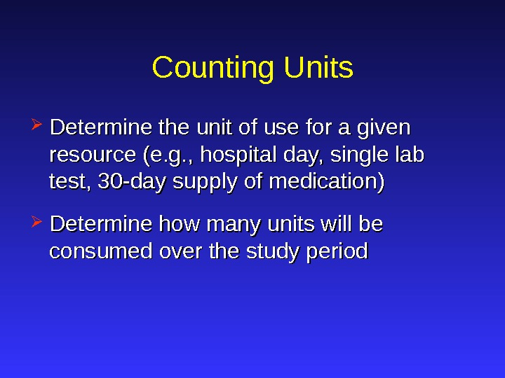 Counting Units Determine the unit of use for a given resource (e. g. , hospital day,