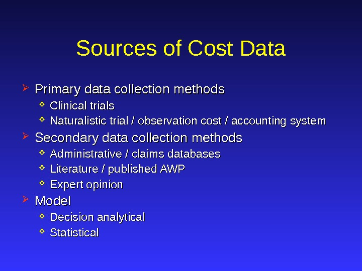 Sources of Cost Data Primary data collection methods Clinical trials Naturalistic trial / observation cost /