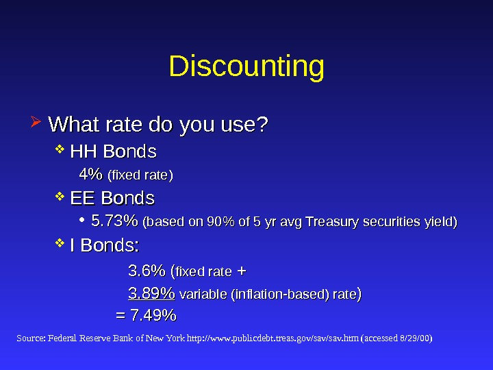 Discounting What rate do you use?  HH Bonds 4 4 (fixed rate) EE Bonds •