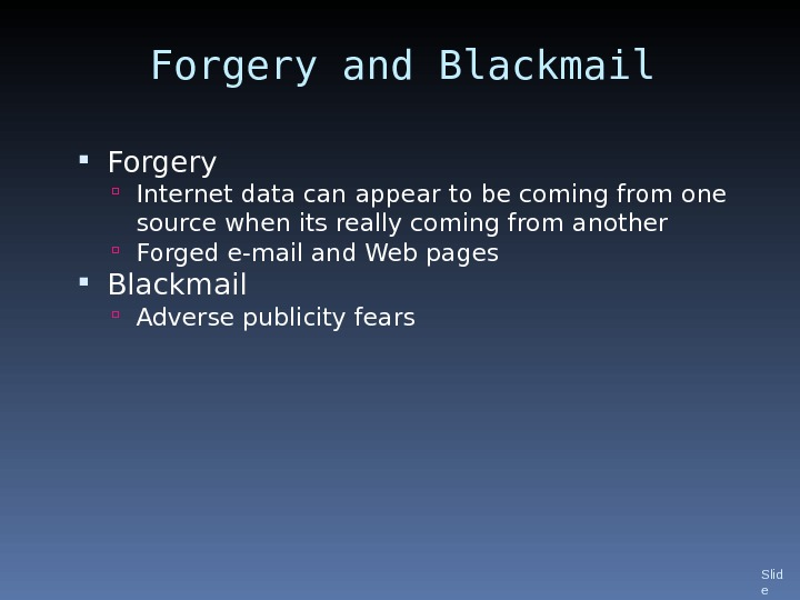 Forgery and Blackmail Forgery Internet data can appear to be coming from one source when its