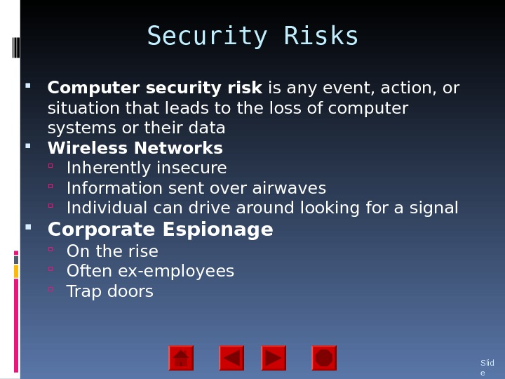 Security Risks Computer security risk is any event, action, or situation that leads to the loss