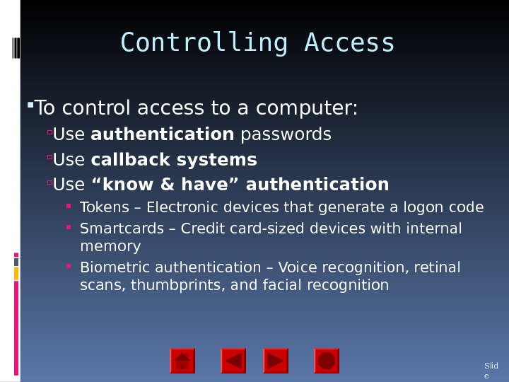 Controlling Access To control access to a computer:  Use authentication passwords  Use callback systems