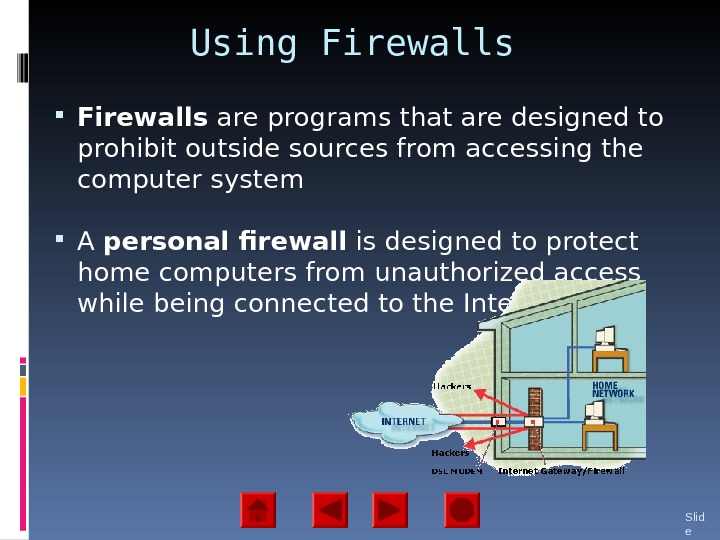 Using Firewalls are programs that are designed to prohibit outside sources from accessing the computer system