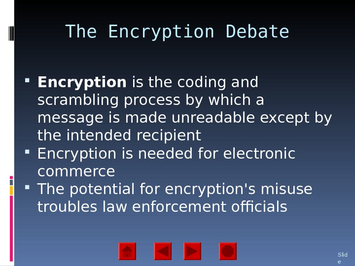 The Encryption Debate Encryption is the coding and scrambling process by which a message is made