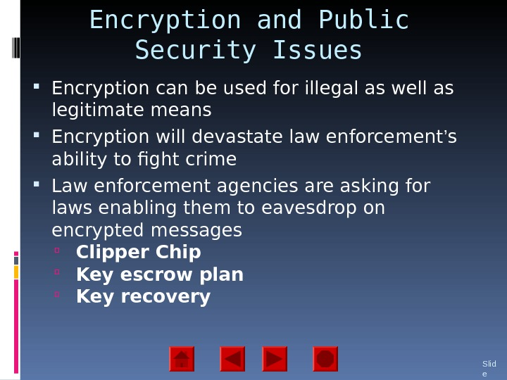 Encryption and Public Security Issues Encryption can be used for illegal as well as legitimate means