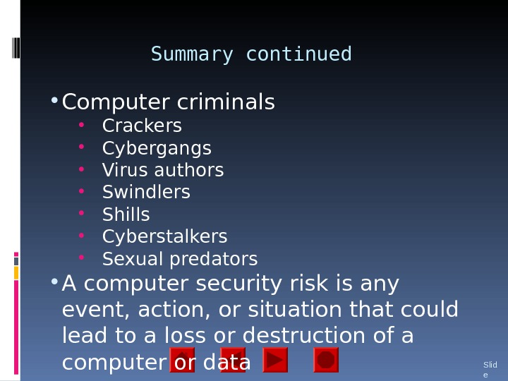 Summary continued • Computer criminals • Crackers • Cybergangs • Virus authors • Swindlers • Shills