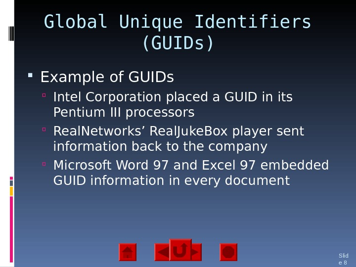 Global Unique Identifiers (GUIDs) Example of GUIDs Intel Corporation placed a GUID in its Pentium III