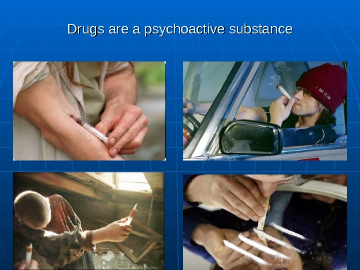 Drugs are a psychoactive substance