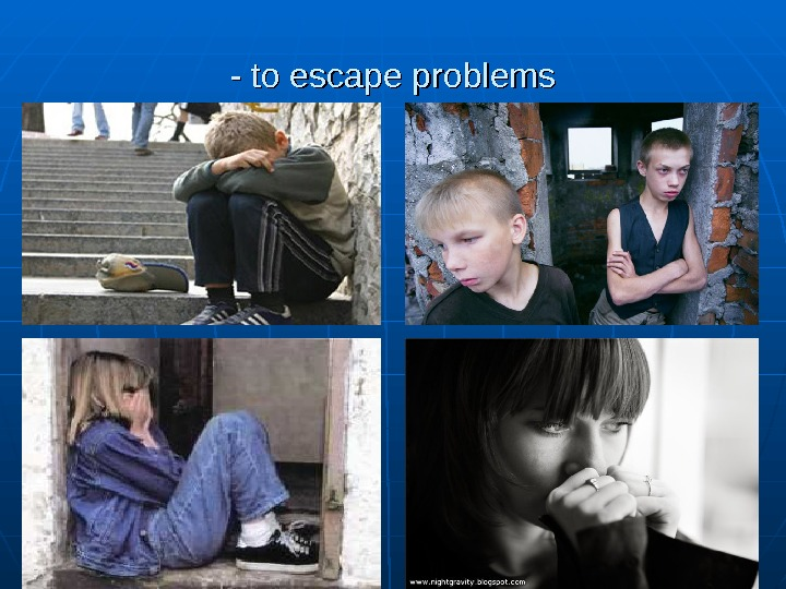 - to escape problems