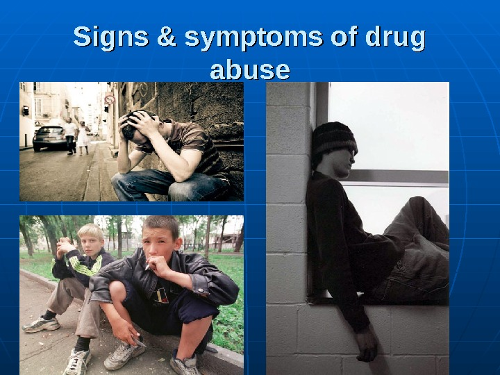 Signs & symptoms of drug abuse