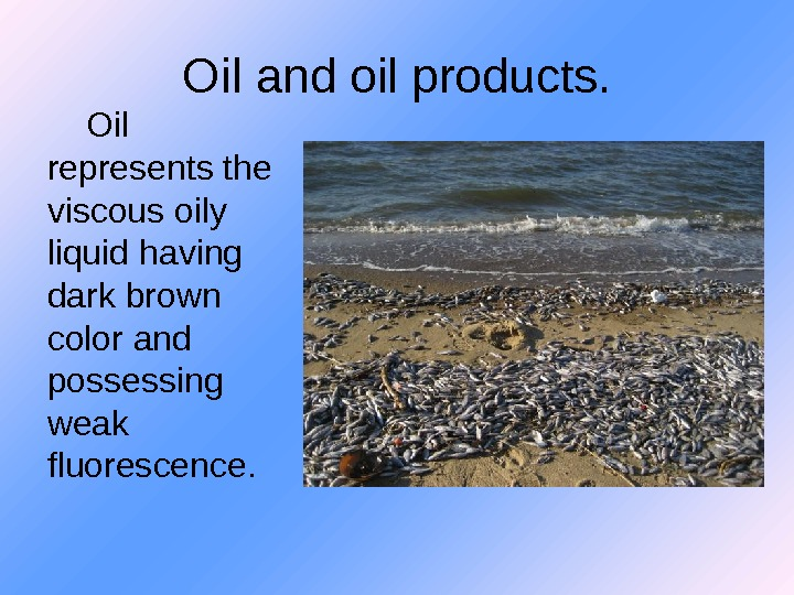 Oil and oil products.   Oil represents the viscous oily liquid having dark