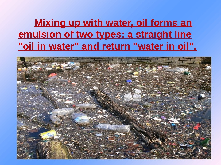 Mixing up with water, oil forms an emulsion of two types: a straight