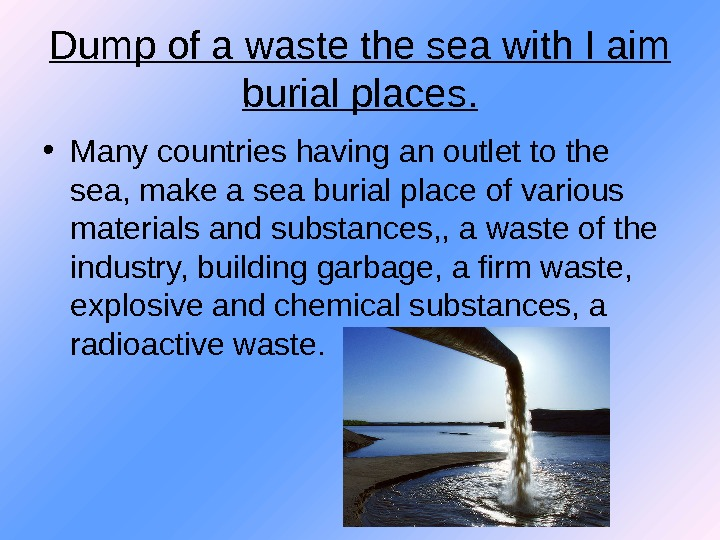 Dump of a waste the sea with I aim burial places.  • Many