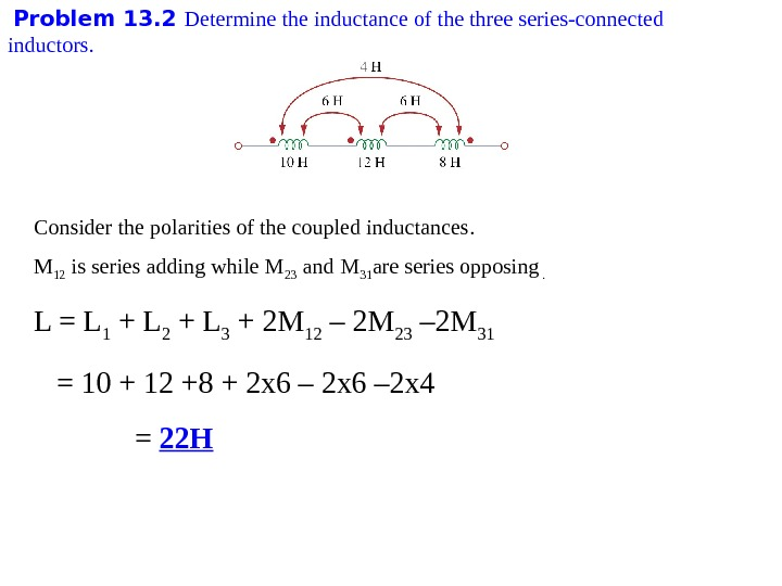 Problem 1 3. 2 Determine the inductance of the three series-connected inductors. Consider the polarities