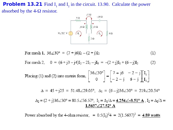 Problem 1 3. 21 Find I 1 and I 2 in the circuit. 13. 90.